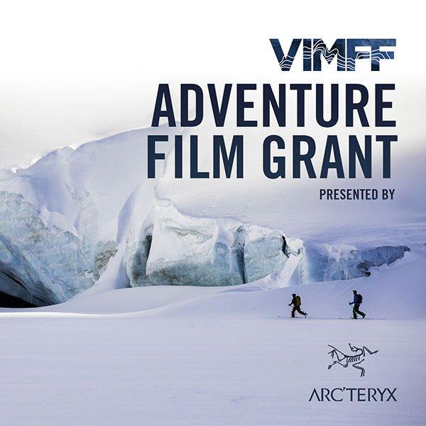 VIMFF arcteryx adventure film grant 2019
